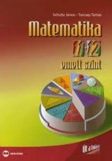 Schultz J�nos, Tarcsay Tam�s - MATEMATIKA  11-12. OSZT�LY EMELT SZINT - �T A TUD�SHOZ