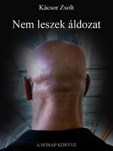 K�csor Zsolt - Nem leszek �ldozat [eK�nyv: epub, mobi]