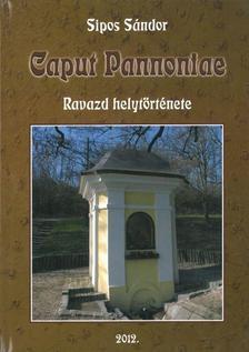 Sipos Sándor - Caput Pannoniae - Ravazd helytörténete
