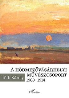 Tóth Károly - A hódmezővásárhelyi művészcsoport 1900-1914
