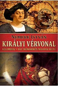 NEMERE ISTV�N - Kir�lyi v�rvonal - Kolumbusz - Egy tr�n�r�k�s m�sodik �lete