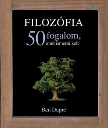 BEN DUPR� - FILOZ�FIA - 50 FOGALOM, AMIT ISMERNI KELL