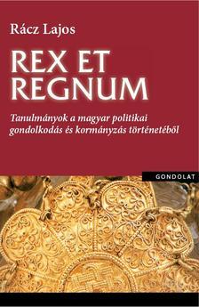 Rácz Lajos - Rex et regnum. Tanulmányok a magyar politikai gondolkodás történetéből