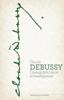 CLAUDE DEBUSSY - �sszegy�jt�tt �r�sok �s besz�lget�sek