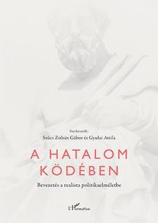 Szűcs Zoltán Gábor-Gyulai Attila (szerk.) - A hatalom ködében - Bevezetés a realista politikaelméletbe