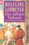 LOHMEYER, WOLFGANG - Das K�lner Tribunal - Der Hexenanwalt vor Gericht [antikv�r]