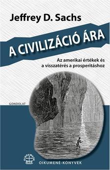 Sachs, Jeffrey D. - A civiliz�ci� �ra. Az amerikai �rt�kek �s a visszat�r�s a prosperit�shoz