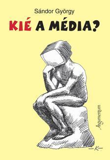 Sándor György - Kié a média?