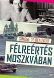 DE BEAUVOIR, SIMONE - Félreértés Moszkvában