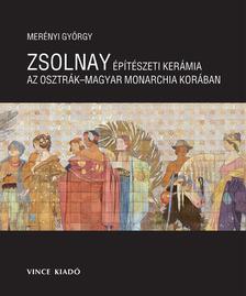Mer�nyi Gy�rgy - Zsolnay �p�t�szeti ker�mia az Osztr�k-Magyar Monarchia kor�ban