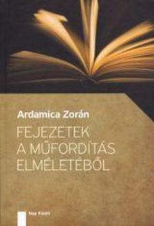 Ardamica Zorán - Fejezetek a műfordítás elméletéből