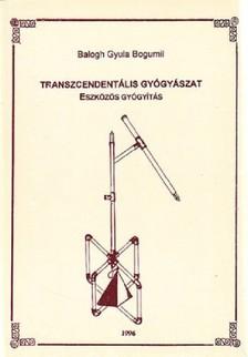 BALOGH GYULA BOGUMIL - Transzcendentális gyógyászat - Eszközös gyógyítás [eKönyv: epub, mobi]