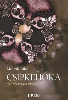 R�hel Mandula - Csipkeh�ka - �s m�s verses mes�k [eK�nyv: epub, mobi]