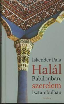PALA, ISKENDER - HAL�L BABILONBAN, SZERELEM ISZTAMBULBAN