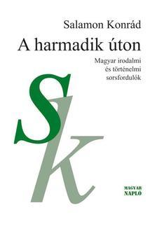 Salamon Konr�d - A harmadik �ton. Magyar irodalmi �s t�rt�nelmi sorsfordul�k