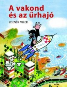 MILER,ZDENEK - A VAKOND ÉS AZ ŰRHAJÓ