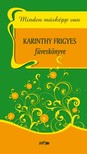 Karinthy Frigyes - Minden m�sk�pp van - Karinthy Frigyes f�vesk�nyve [eK�nyv: pdf, epub, mobi]
