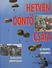 Szerk.: Jeremy Black - Hetven d�nt� csata az �kort�l napjainkig