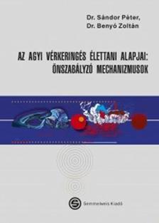 dr. Sándor Péter - dr. Benyó Zoltán - Az agyi vérkeringés élettani alapjai. Önszabályozó mechanizmusok