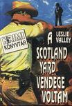 Valley, Leslie - A Scotland Yard vend�ge voltam [antikv�r]