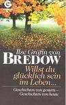 BREDOW, ILSE GR�FIN VON - Willst du gl�cklich sein im Leben , , , - Geschichte von gestern - Geschichten von heute [antikv�r]