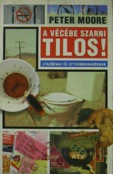 MOORE, PETER - A V�C�BE SZARNI TILOS! - UTAZ�KNAK �S OTTHONMARAD�KNAK