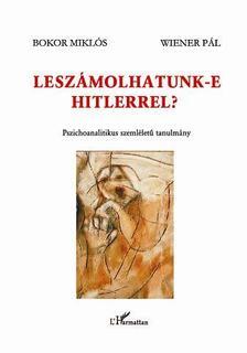 Bokor Mikl�s �s Wiener P�l - Lesz�molhatunk-e Hitlerrel?Pszichoanalitikus szeml�let� tanulm�ny