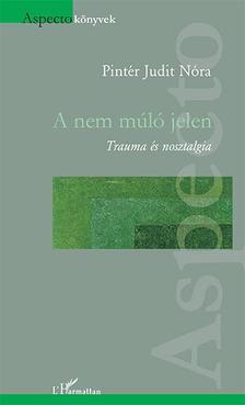 Pint�r Judit N�ra - Pint�r Judit N�ra: A nem m�l� jelen - Trauma �s nosztalgia