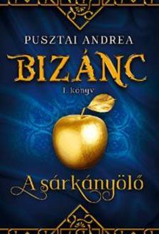 Pusztai Andrea - A sárkányölő - Bizánc I. könyv