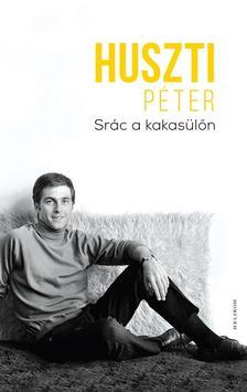 Huszti Péter - Srác a kakasülőn