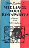 Zuchardt, Karl - Wie lange noch,  Bonaparte ? [antikv�r]
