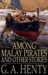 Henty G. A. - Among Malay Pirates and Other Stories [eK�nyv: epub,  mobi]