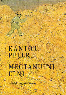 Kántor Péter - MEGTANULNI ÉLNI (VERSEK 1976-2009)
