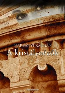 Harsányi Kálmán - A kristálynézők [eKönyv: epub, mobi]