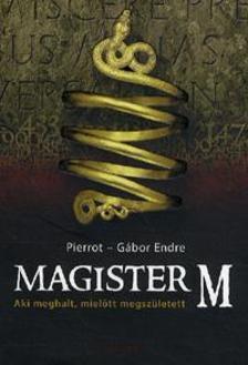 Pierrot, G�bor Endre - Magister M - Aki meghalt, miel�tt megsz�letett