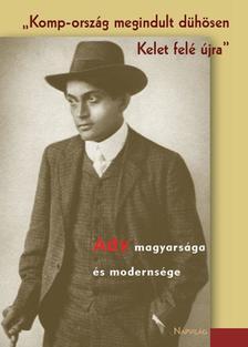 Ag�rdi P�ter szerk. - Komp-orsz�g megindult d�h�sen Kelet fel� �jraAdy magyars�ga �s moderns�ge