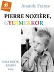 Anatole France - Pierre Noziéere,  a gyermekkor [eKönyv: epub,  mobi]