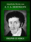 E. T. A. Hoffmann - Saemtliche Werke von E. T. A. Hoffmann (Illustrierte) [eK�nyv: epub,  mobi]