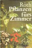 Roth, Jürgen - Pflanzen fürs Zimmer [antikvár]