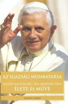 Luk�cs L�szl� - Az igazs�g munkat�rsa - Joseph Ratzinger - XVI. Benedek p�pa �lete �s m�ve