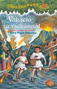 Mary Pope Osborne - Vakáció a vulkánnál