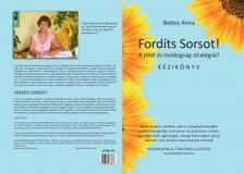 Bettes Anna - Fordíts Sorsot! A jólét és boldogság stratégiái! - KÉZIKÖNYV