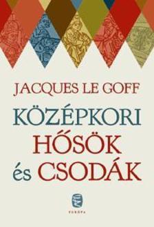 Jacques LE GOFF - K�z�pkori h�s�k �s csod�k