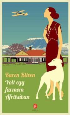 Blixen, Karen - VOLT EGY FARMOM AFRIK�BAN (�J, 2014)
