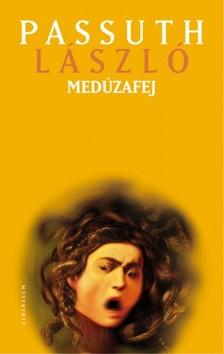 PASSUTH LÁSZLÓ - Medúzafej [eKönyv: pdf, epub, mobi]