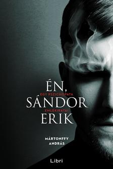 M�rtonffy Andr�s - �n, S�ndor Erik - Egy pszichopata eml�kiratai