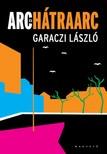 Garaczi L�szl� - Arc �s h�traarc [eK�nyv: pdf, epub, mobi]