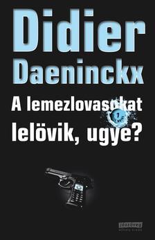 Didier Daeninckx - A lemezlovasokat lel�vik, ugye?