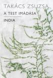 TAK�CS ZSUZSA - A test im�d�sa - India [eK�nyv: pdf,  epub,  mobi]