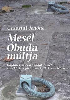 G�losfai Jen�n� - Mes�l �buda m�ltja - Hajdan volt �vsz�zadok temet�i, eml�khelyei f�v�rosunk III. ker�let�ben